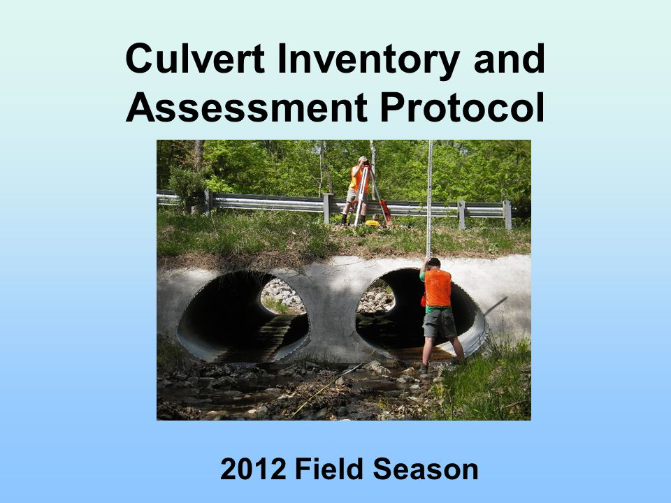 Culvert Inventory and Assessment Protocol 2012 Field Season
