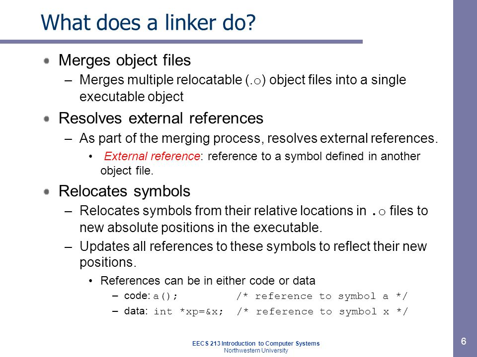 EECS 213 Introduction to Computer Systems Northwestern University 6 What does a linker do.