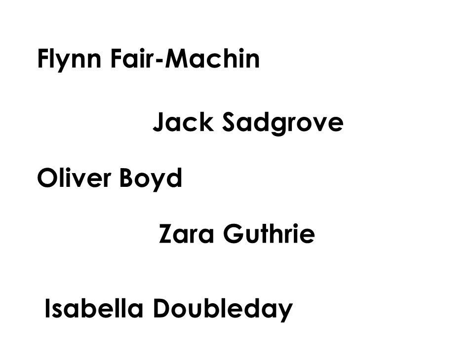 Flynn Fair-Machin Jack Sadgrove Oliver Boyd Zara Guthrie Isabella Doubleday