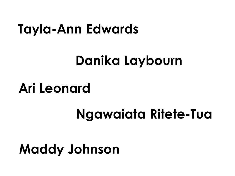 Tayla-Ann Edwards Danika Laybourn Ari Leonard Ngawaiata Ritete-Tua Maddy Johnson