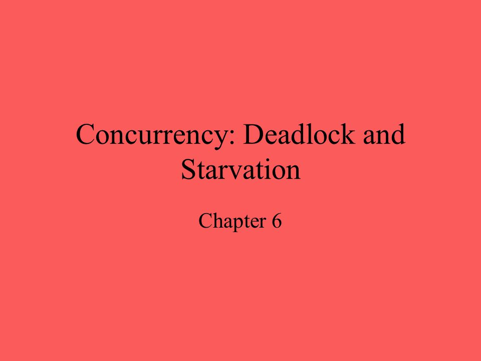Concurrency: Deadlock and Starvation Chapter 6