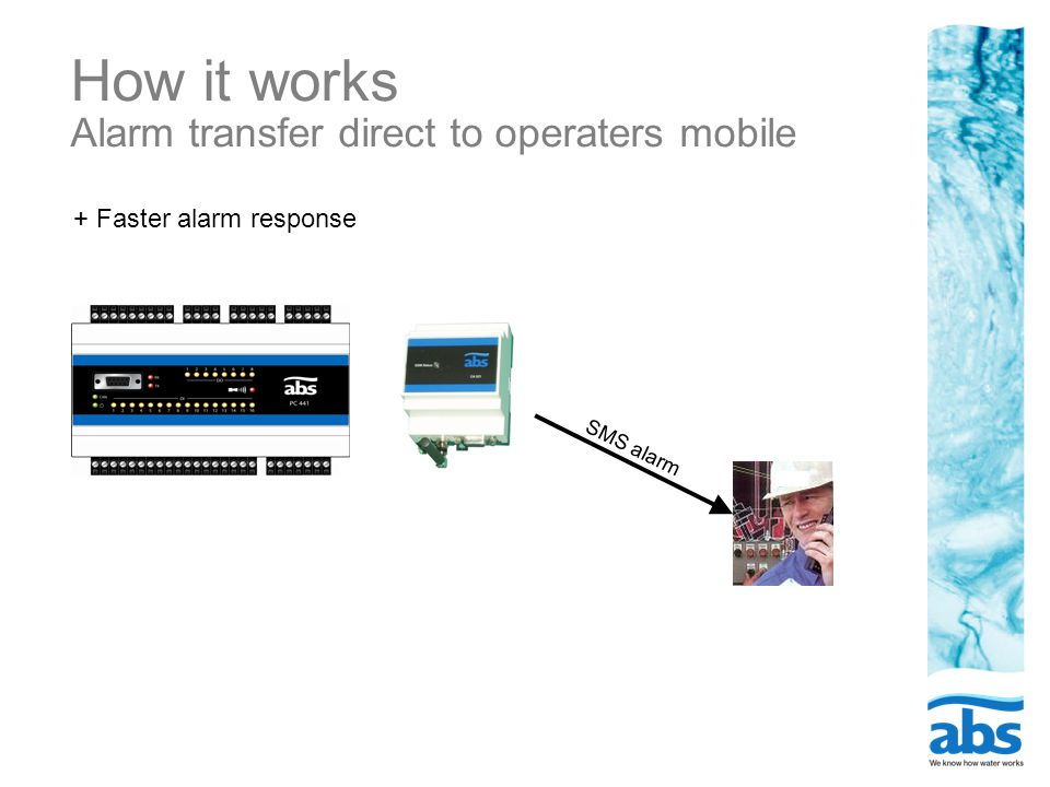 How it works Alarm transfer direct to operaters mobile Alarm to Mobile or Central Server SMS alarm + Faster alarm response