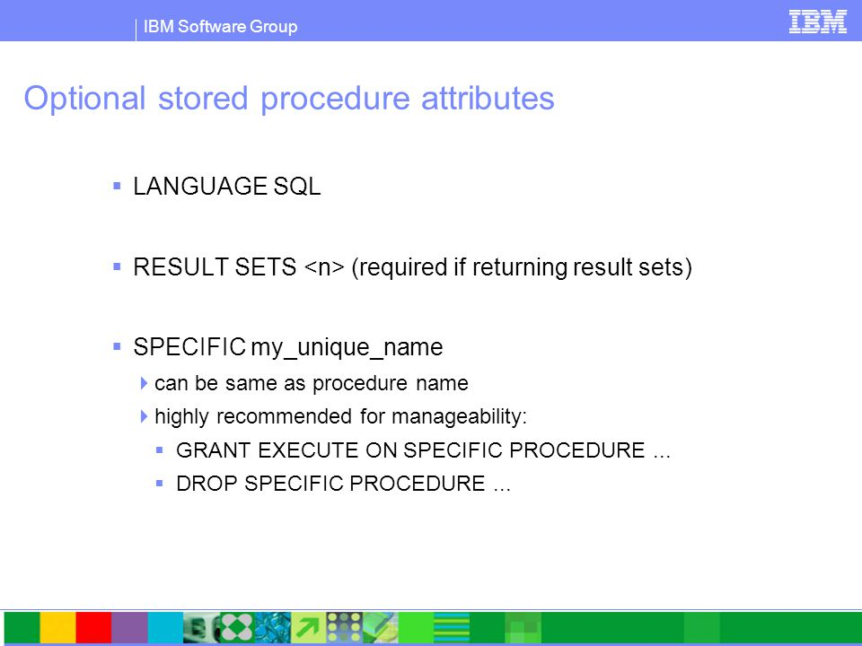 IBM Software Group Quicklab: Dynamic SQL  prerequisite: create table T2 (c1 int, c2 int) CREATE PROCEDURE dyn1 (IN value1 INT, IN value2 INT) SPECIFIC dyn1 BEGIN DECLARE stmt varchar(255); DECLARE st STATEMENT; SET stmt = insert into T2 values (?, ?) ; PREPARE st FROM stmt; EXECUTE st USING value1, value1; EXECUTE st USING value2, value2; SET stmt = insert into T2 values (9,9) ; EXECUTE IMMEDIATE stmt; END