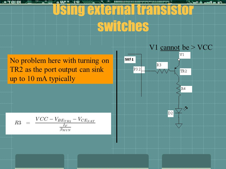 Not needed (when pull present) V1 can be > VCC V1 cannot be > VCC No problem here with turning on TR2 as the port output can sink up to 10 mA typically Using external transistor switches