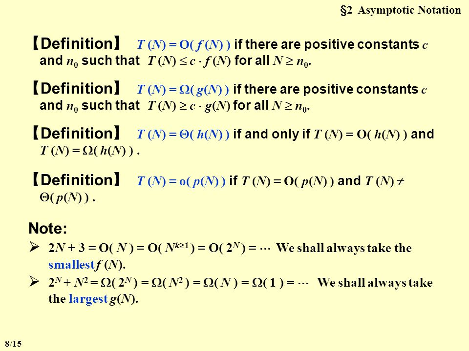 §2 Asymptotic Notation ( , , , o ) The point of counting the steps is to predict the growth in run time as the N change, and thereby compare the time complexities of two programs.