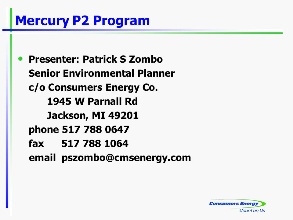 Mercury P2 Program Presenter: Patrick S Zombo Senior Environmental Planner c/o Consumers Energy Co.