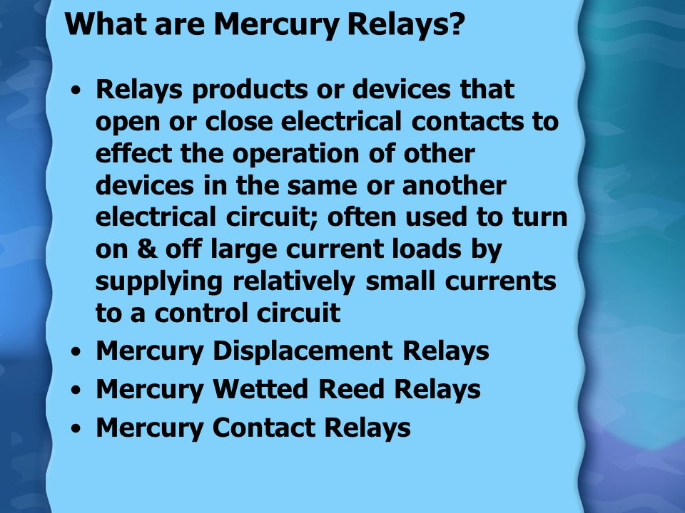 Amount of Mercury in Relays Various Relays (individually): 0.005 to more than 1 gram Units with 1 to 6 Poles/Relays: 0.01 – > 1 grams Relay Controls (can have 8-32 relays): 0.12 - 0.32 grams