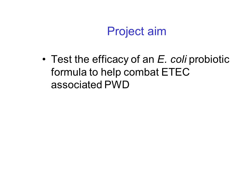 Probiotic design E. coli formula tailor made to be effective against O141, O149 and O157 Screened over 25 000 E. coli sourced from different pig sampl