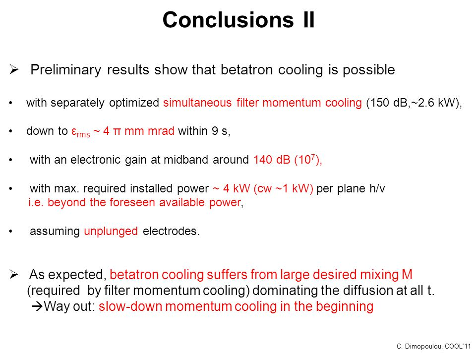 Conclusions II  Preliminary results show that betatron cooling is possible with separately optimized simultaneous filter momentum cooling (150 dB,~2.