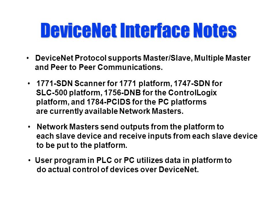 DeviceNet Interface Notes DeviceNet Protocol supports Master/Slave, Multiple Master and Peer to Peer Communications.