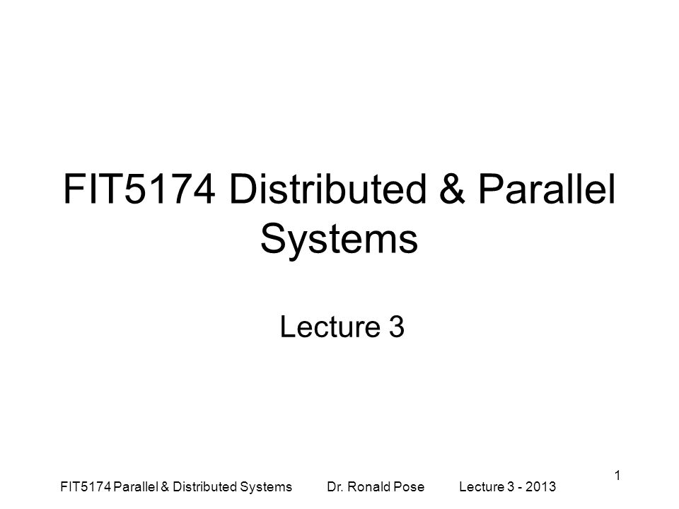 1 FIT5174 Distributed & Parallel Systems Lecture 3 FIT5174 Parallel & Distributed Systems Dr.
