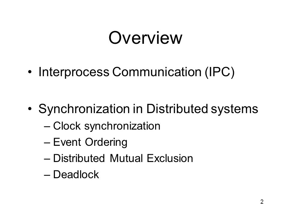 2 Overview Interprocess Communication (IPC) Synchronization in Distributed systems –Clock synchronization –Event Ordering –Distributed Mutual Exclusion –Deadlock