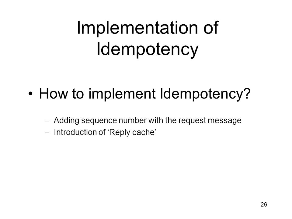 26 Implementation of Idempotency How to implement Idempotency.