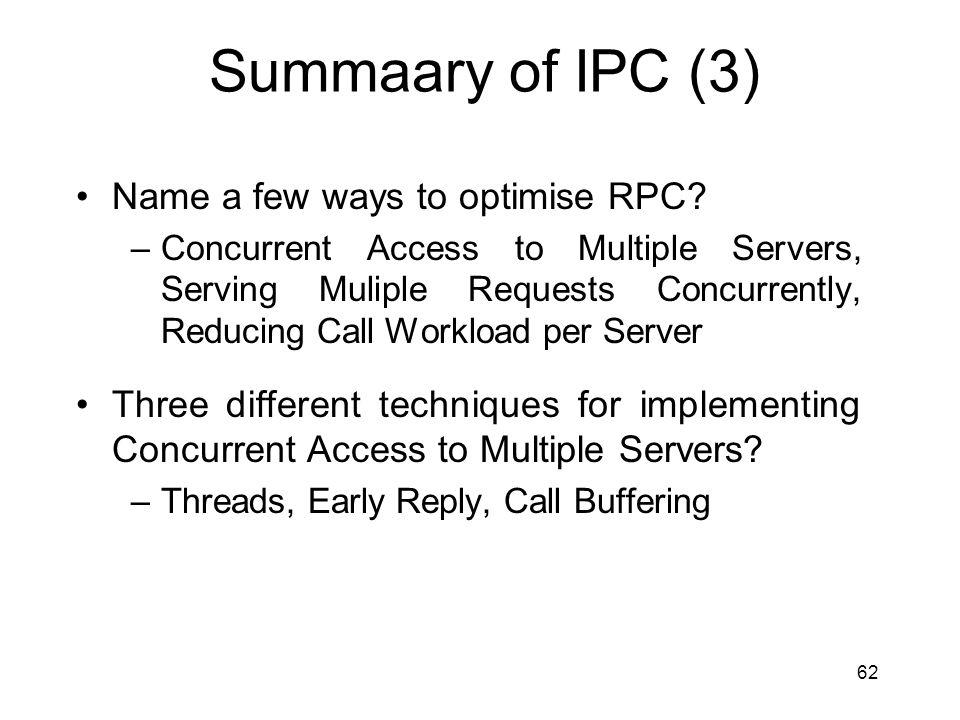 62 Summaary of IPC (3) Name a few ways to optimise RPC.