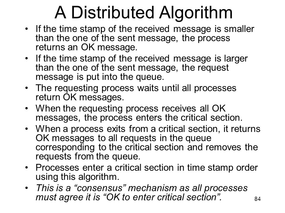 84 A Distributed Algorithm If the time stamp of the received message is smaller than the one of the sent message, the process returns an OK message.