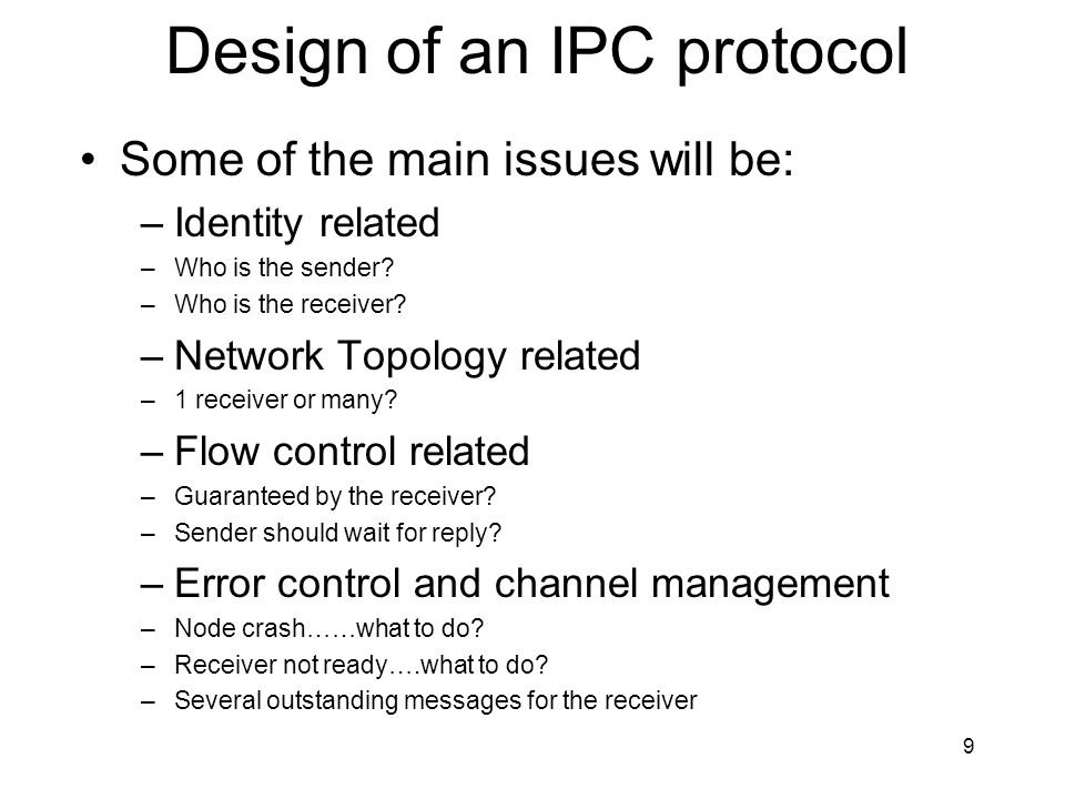 9 Design of an IPC protocol Some of the main issues will be: –Identity related –Who is the sender.