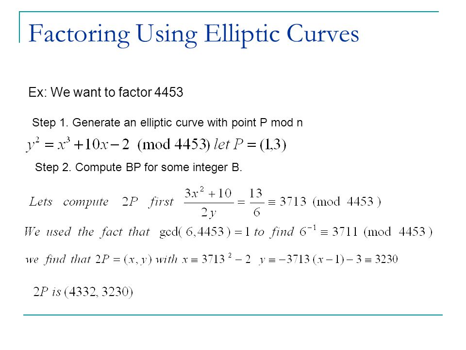 Factoring Using Elliptic Curves Ex: We want to factor 4453 Step 1.