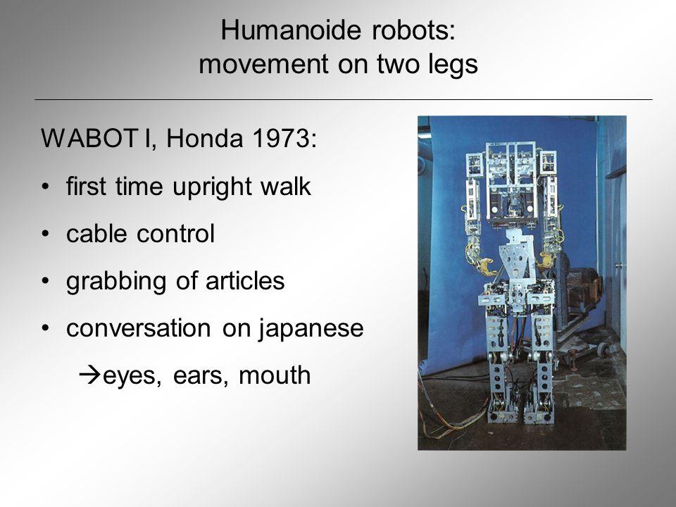 Humanoide robots: movement on two legs further developments of Honda chronologically: WABOT II P1 P2 P3 Asimo