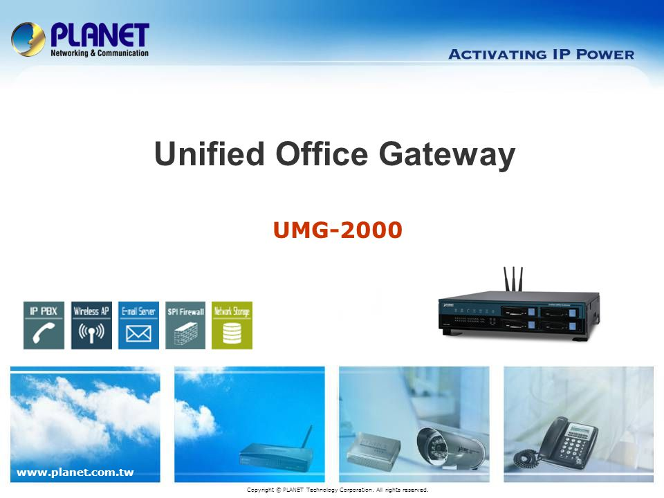 www.planet.com.tw UMG-2000 Unified Office Gateway Copyright © PLANET Technology Corporation.