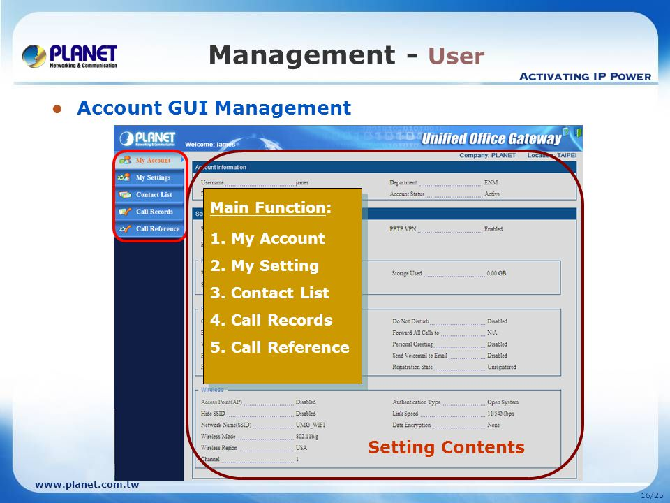 www.planet.com.tw 15/25 Management - Admin Main Function: 1. Home 2. User 3. Network 4. Wireless 5. Storage 6. PBX 7. Email 8. FTP 9. Security 10. Sys