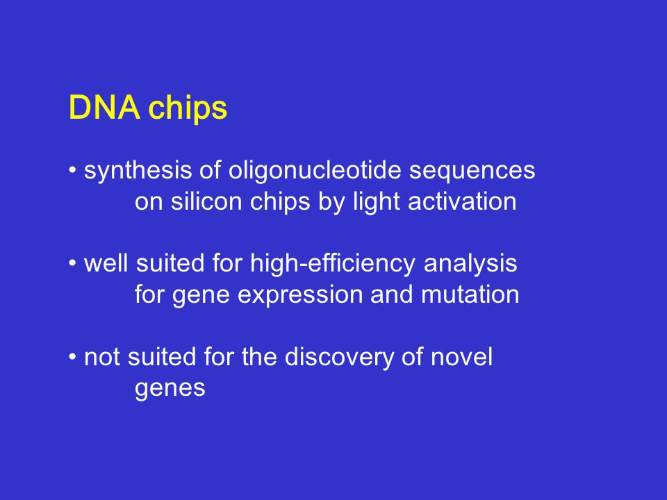 DNA chips synthesis of oligonucleotide sequences on silicon chips by light activation well suited for high-efficiency analysis for gene expression and mutation not suited for the discovery of novel genes