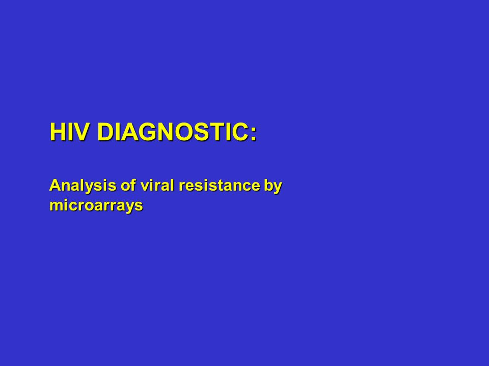 HIV DIAGNOSTIC: Analysis of viral resistance by microarrays