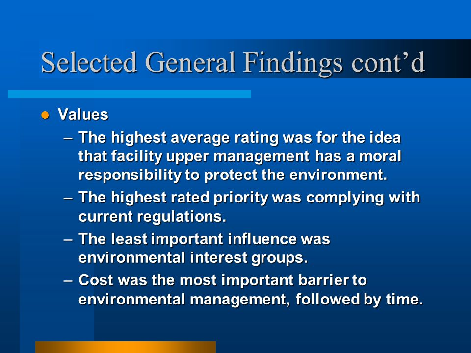 Selected General Findings cont'd Values Values –The highest average rating was for the idea that facility upper management has a moral responsibility