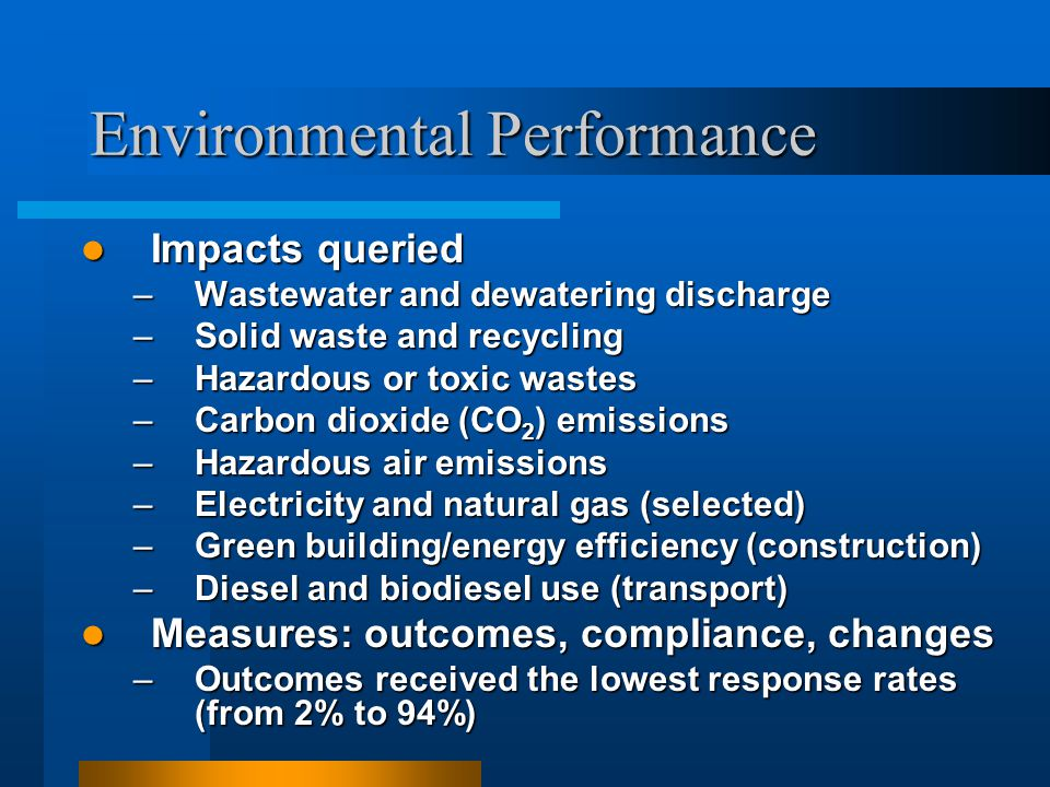Environmental Performance Impacts queried Impacts queried –Wastewater and dewatering discharge –Solid waste and recycling –Hazardous or toxic wastes –
