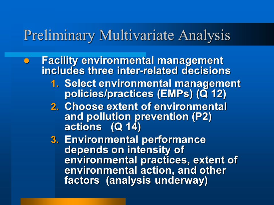 Preliminary Multivariate Analysis Facility environmental management includes three inter-related decisions Facility environmental management includes