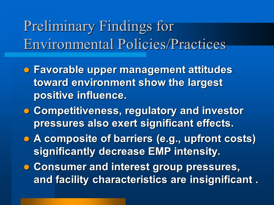 Preliminary Findings for Environmental Policies/Practices Favorable upper management attitudes toward environment show the largest positive influence.