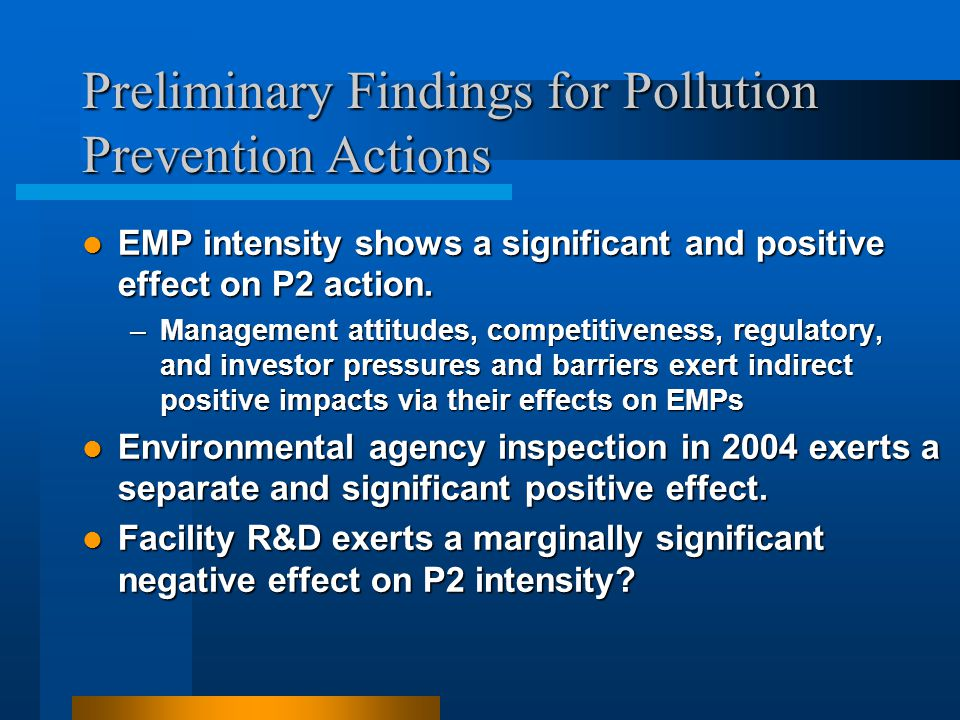 Preliminary Findings for Pollution Prevention Actions EMP intensity shows a significant and positive effect on P2 action. EMP intensity shows a signif
