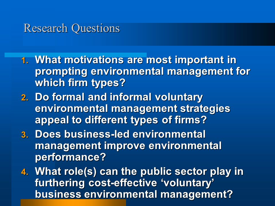 Research Questions 1. What motivations are most important in prompting environmental management for which firm types? 2. Do formal and informal volunt