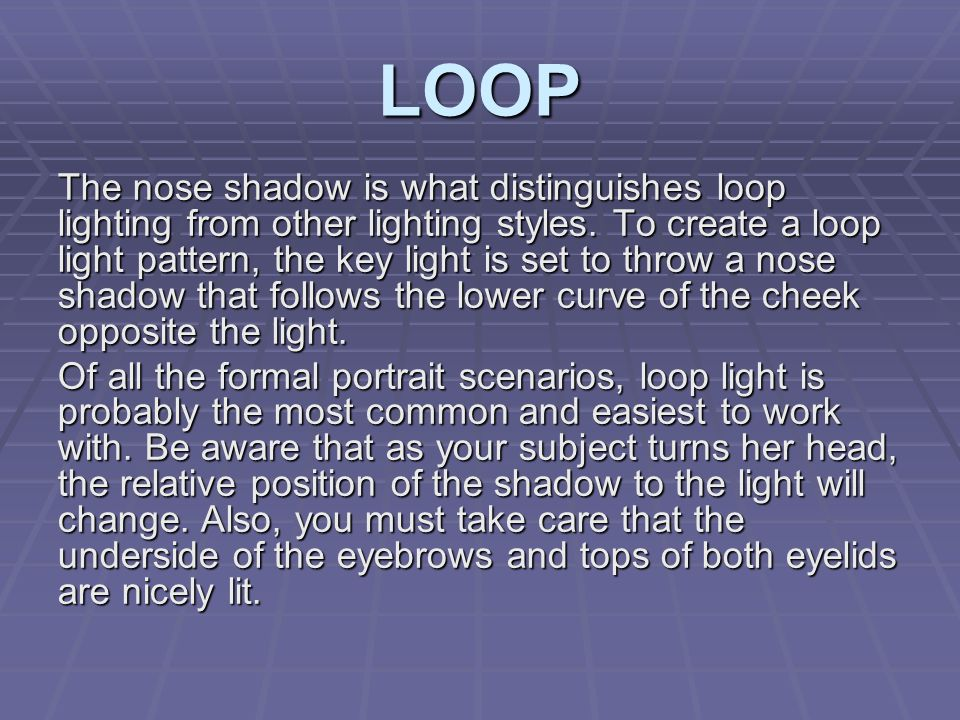 LOOP The nose shadow is what distinguishes loop lighting from other lighting styles.