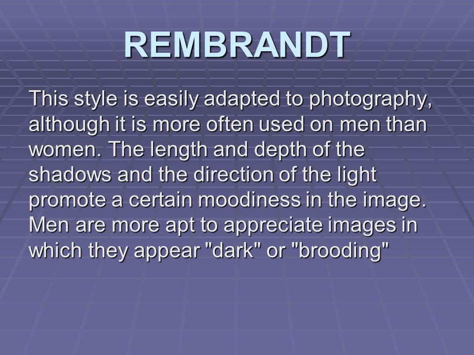 REMBRANDT This style is easily adapted to photography, although it is more often used on men than women.