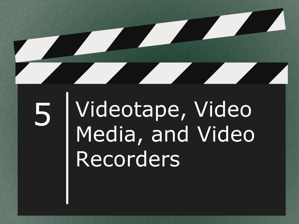 5 Videotape, Video Media, and Video Recorders