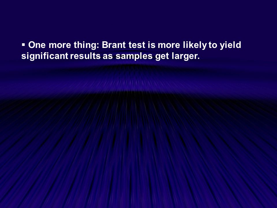 One more thing: Brant test is more likely to yield significant results as samples get larger.