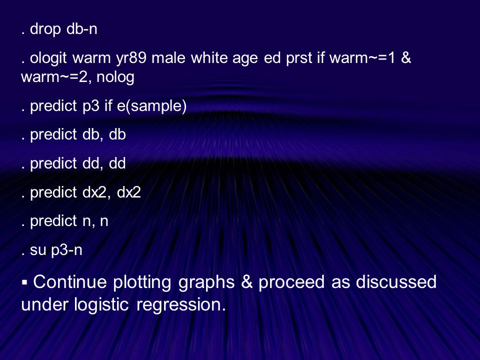 drop db-n.ologit warm yr89 male white age ed prst if warm~=1 & warm~=2, nolog.