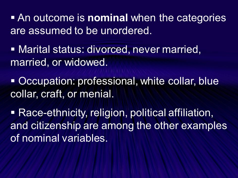  An outcome is nominal when the categories are assumed to be unordered.