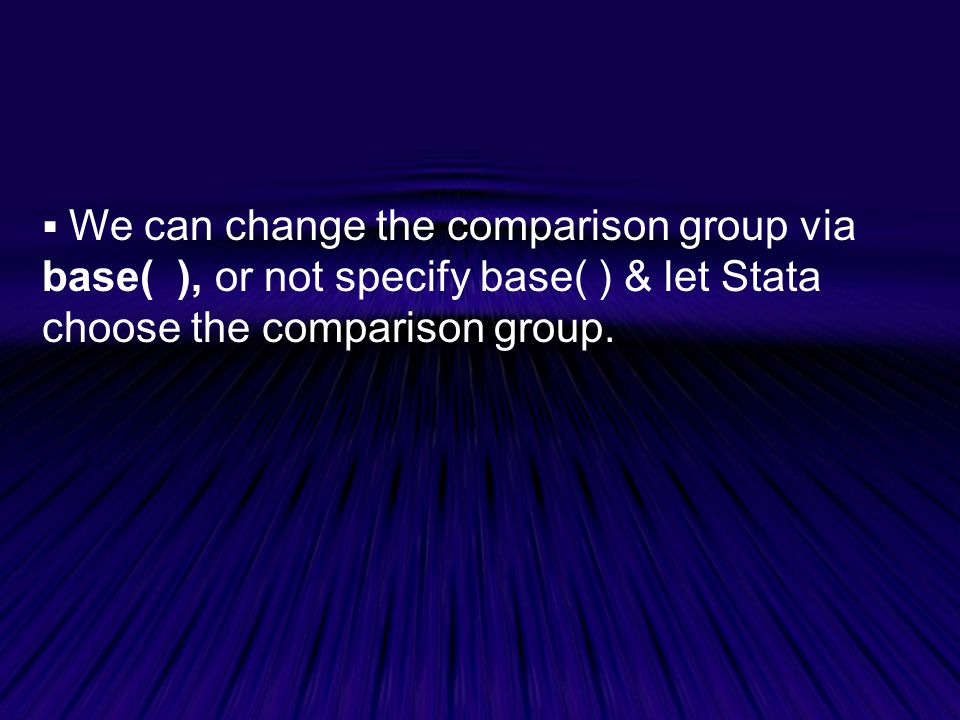  We can change the comparison group via base( ), or not specify base( ) & let Stata choose the comparison group.
