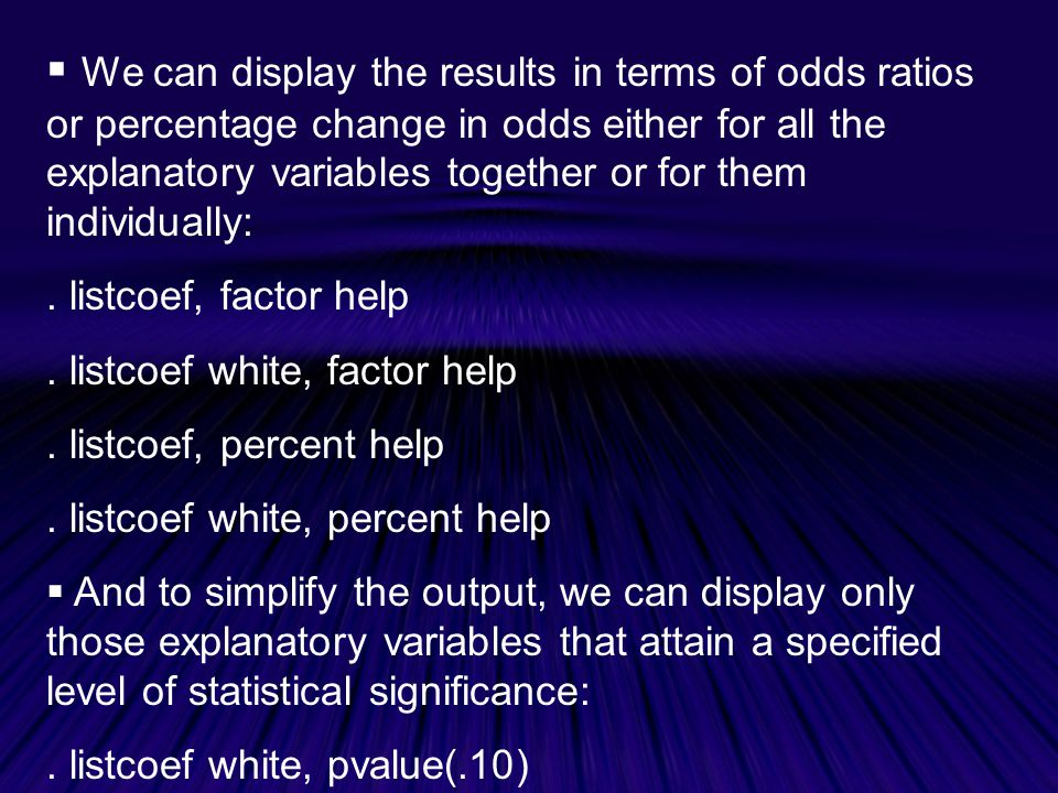  We can display the results in terms of odds ratios or percentage change in odds either for all the explanatory variables together or for them individually:.