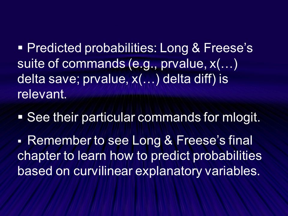  Predicted probabilities: Long & Freese's suite of commands (e.g., prvalue, x(…) delta save; prvalue, x(…) delta diff) is relevant.
