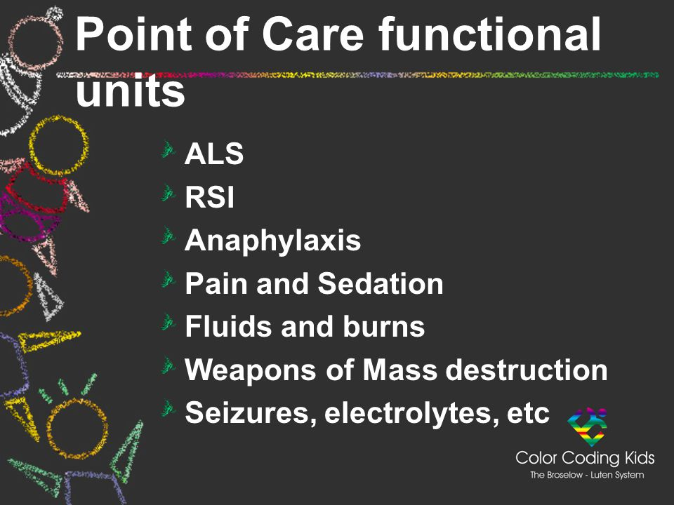 Point of Care functional units ALS RSI Anaphylaxis Pain and Sedation Fluids and burns Weapons of Mass destruction Seizures, electrolytes, etc