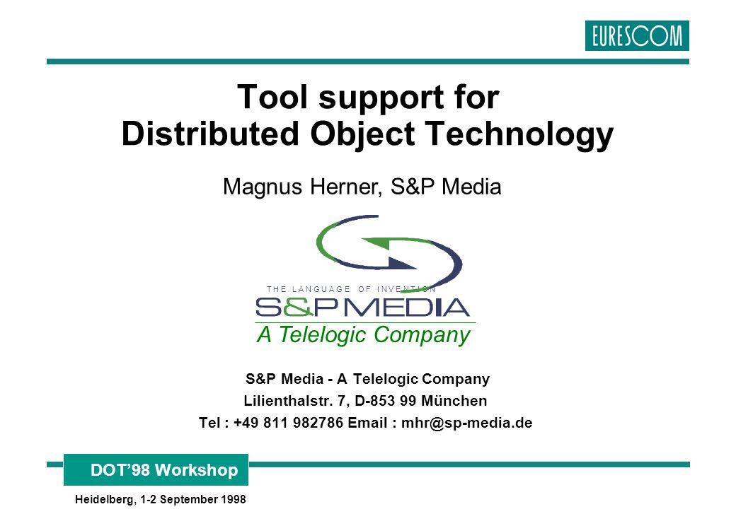 DOT'98 Workshop Heidelberg, 1-2 September 1998 Tool support for Distributed Object Technology Magnus Herner, S&P Media S&P Media - A Telelogic Company