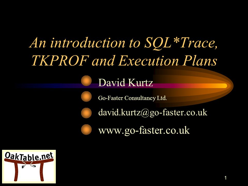 www.go-faster.co.uk42 tkprof Oracle supplied utility –Transient Kernel Profiler –Processes SQL trace files –Provides a easy to read report Timings Sorted by CPU or Elapsed Timings Wait analysis from Oracle 9 –Even on Oracle 8 trace.