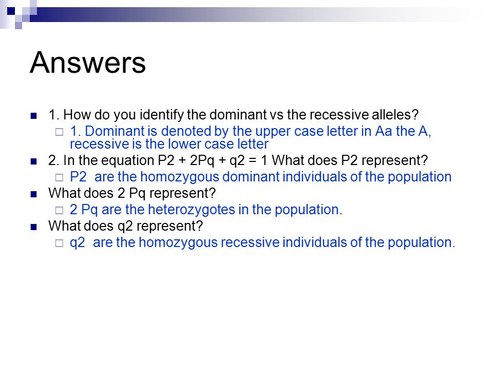 Answers 1. How do you identify the dominant vs the recessive alleles.