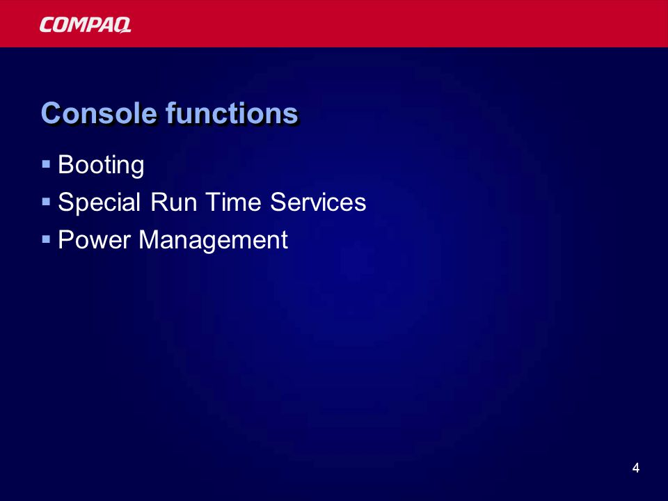4 Console functions  Booting  Special Run Time Services  Power Management