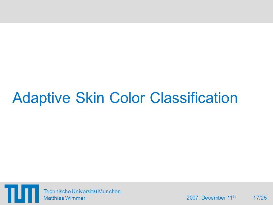 2007, December 11 th 17/25 Technische Universität München Matthias Wimmer Adaptive Skin Color Classification