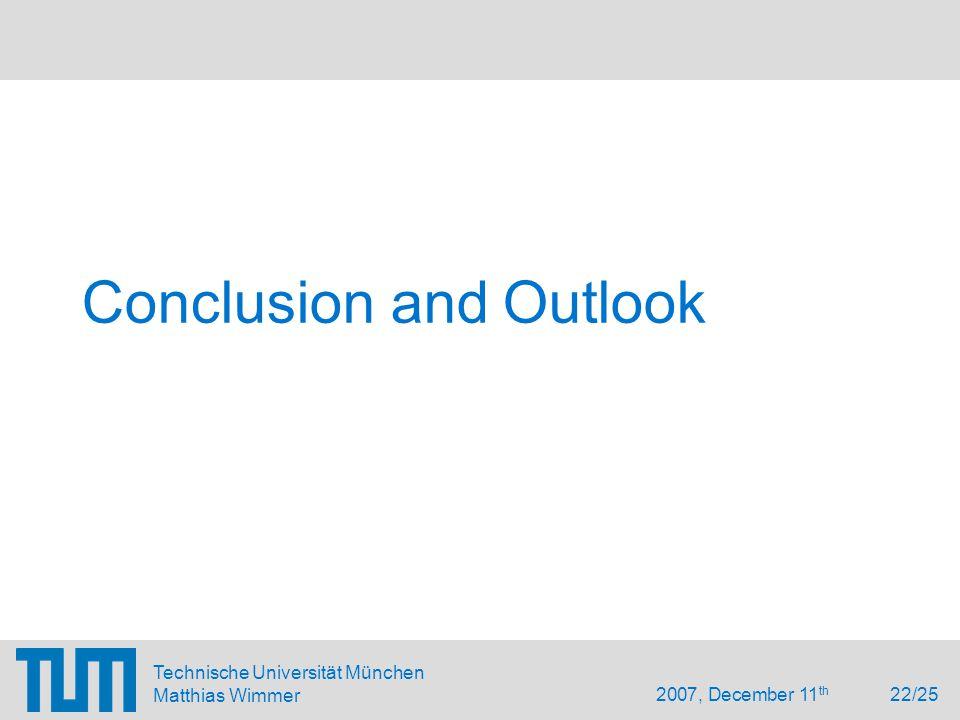 2007, December 11 th 22/25 Technische Universität München Matthias Wimmer Conclusion and Outlook