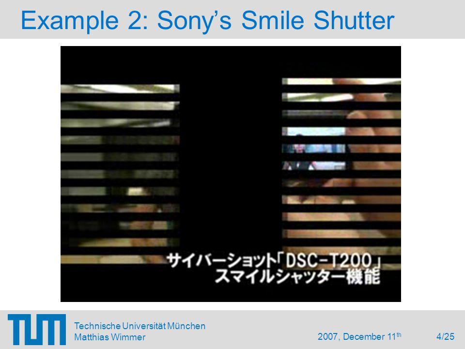 2007, December 11 th 4/25 Technische Universität München Matthias Wimmer Example 2: Sony's Smile Shutter
