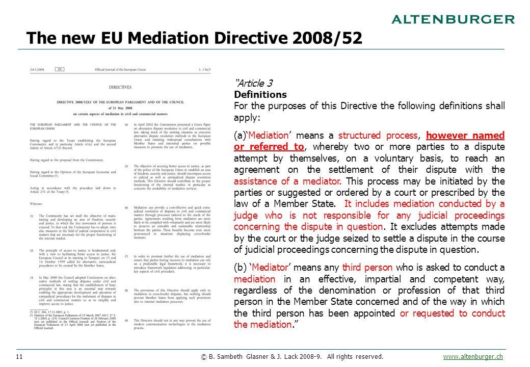 "11© B. Sambeth Glasner & J. Lack 2008-9. All rights reserved. www.altenburger.chwww.altenburger.ch The new EU Mediation Directive 2008/52 ""Article 3 D"